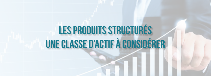 Les produits structures : une classe d'actif à considérer