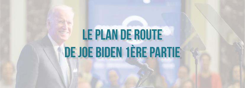 Le plan de route de Joe BIDEN (1ère partie)