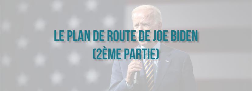 Le plan de route de Joe BIDEN (2ème partie)