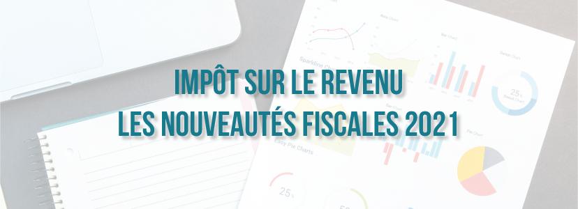 Impôt sur le revenu : les nouveautés fiscales 2021