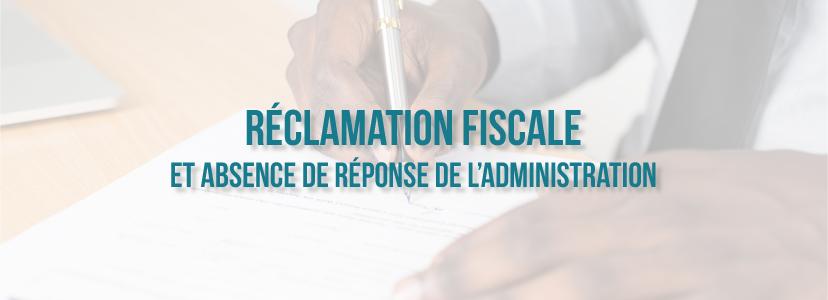 Réclamation fiscale et absence de réponse de l'administration