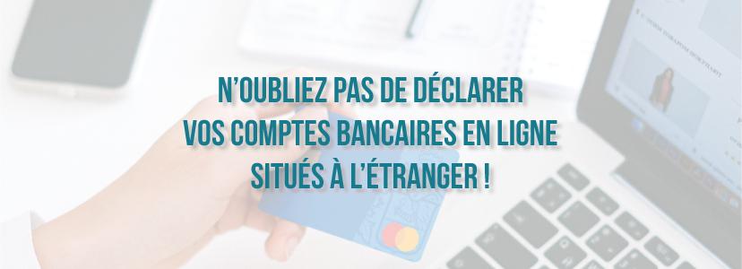 N'oubliez pas de déclarer vos comptes bancaires en ligne situés à l'étranger !