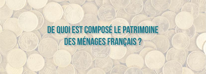 De quoi est composé le patrimoine des ménages français ?