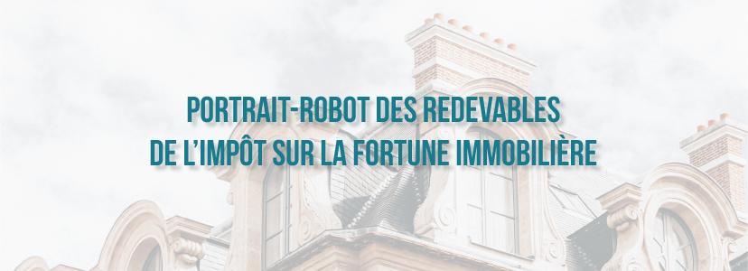 Portrait-robot des redevables de l'impôt sur la fortune immobilière